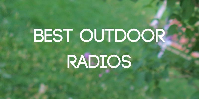 best outdoor radios