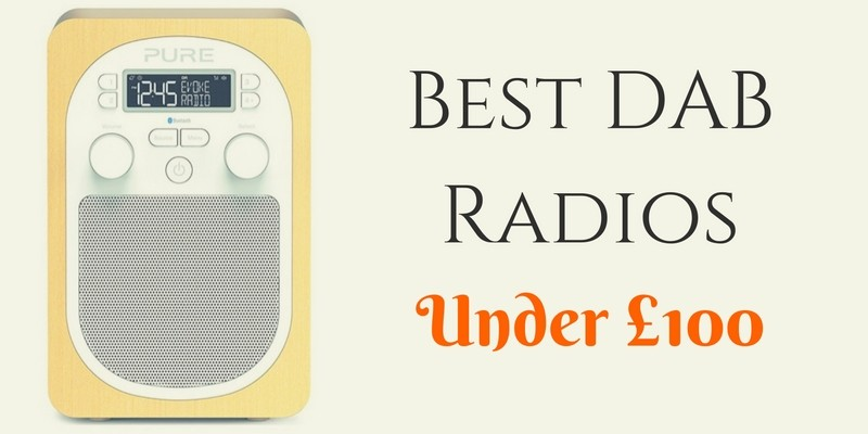 best dab radios under 100 uk 2018 best radios. Black Bedroom Furniture Sets. Home Design Ideas