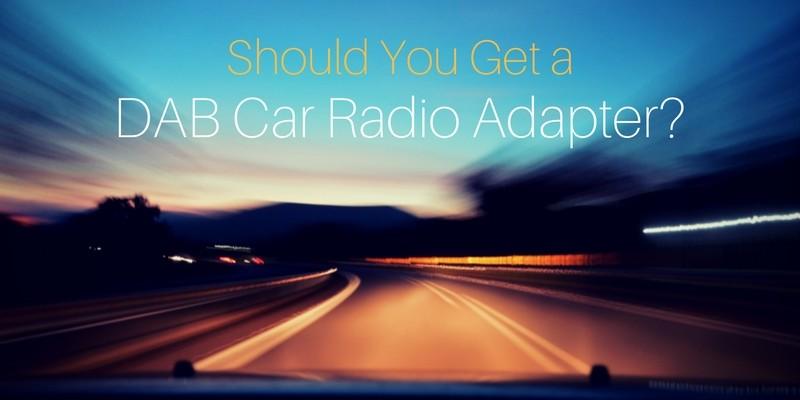 Should You Get a DAB Car Radio Adapter