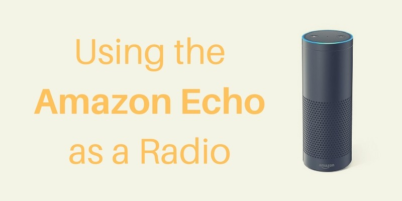 Using the Amazon Echo as a Radio