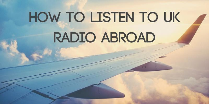 How to Listen to UK Radio Abroad