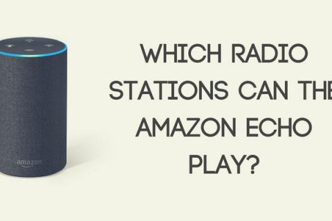 Which Radio Stations Can the Amazon Echo Play? (UK 2018)