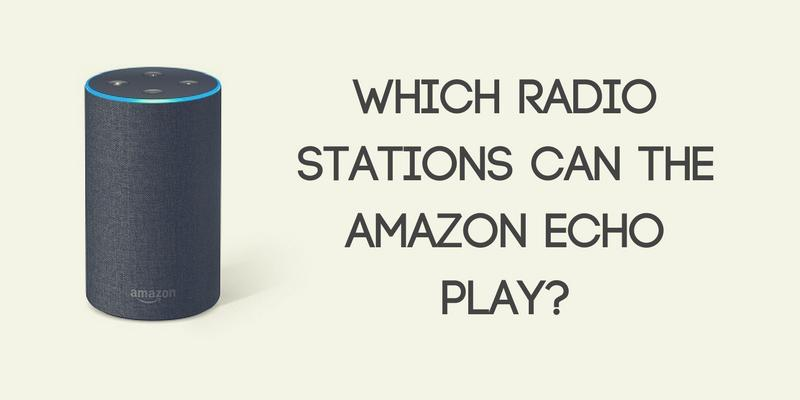 Which Radio Stations Can the Amazon Echo Play