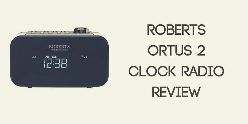 Roberts Ortus 2 Clock Radio Review