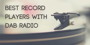 Best Record Players with DAB Radio