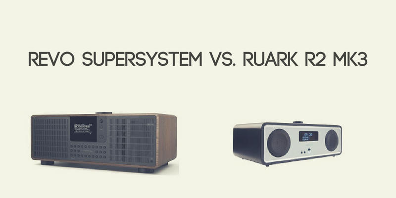 Revo SuperSystem vs. Ruark R2 Mk3