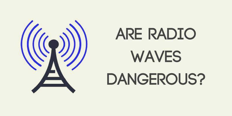 Are Radio Waves Dangerous