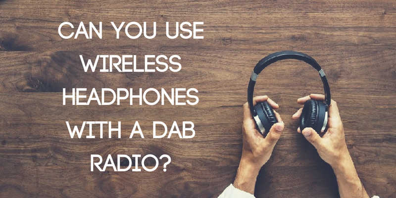 Can You Use Wireless Headphones with a DAB Radio