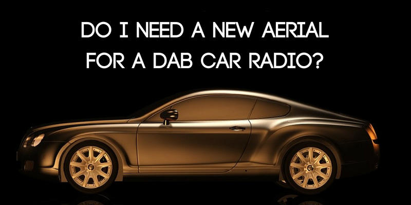Do I Need a New Aerial for a DAB Car Radio