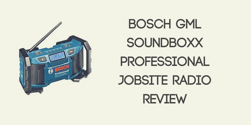 Bosch GML SoundBoxx Professional Jobsite Radio Review