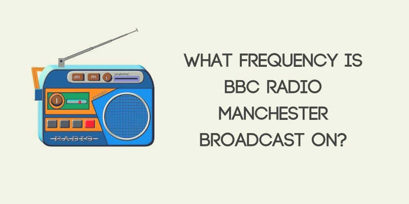 What Frequency Is BBC Radio Manchester Broadcast On