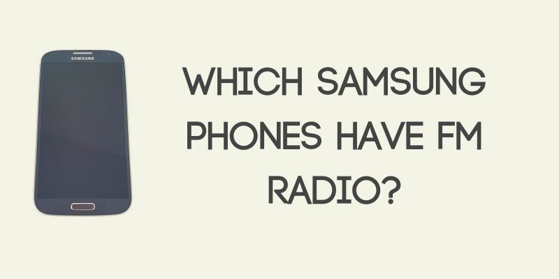 Which Samsung Phones Have FM Radio