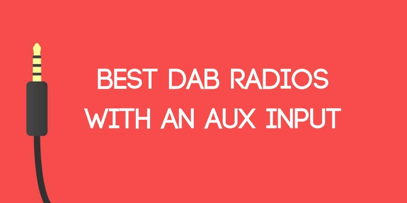 Best DAB Radios with an Aux Input