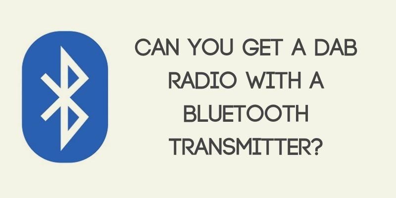 Can You Get a DAB Radio with a Bluetooth Transmitter