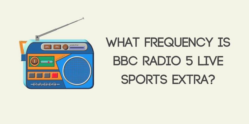 What Frequency Is BBC Radio 5 Live Sports Extra? - Best Radios