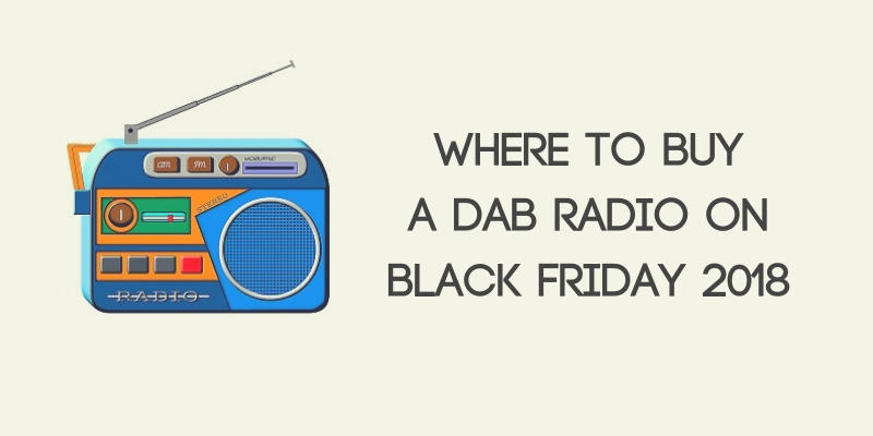 Where to Buy a DAB Radio on Black Friday 2018