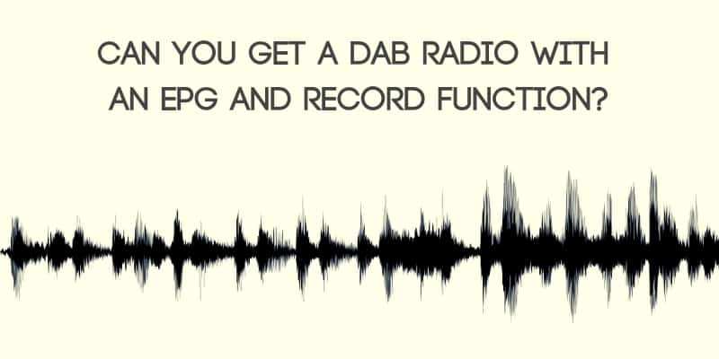 Can You Get a DAB Radio with an EPG and Record Function