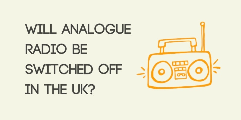 Will Analogue Radio Be Switched Off in the UK