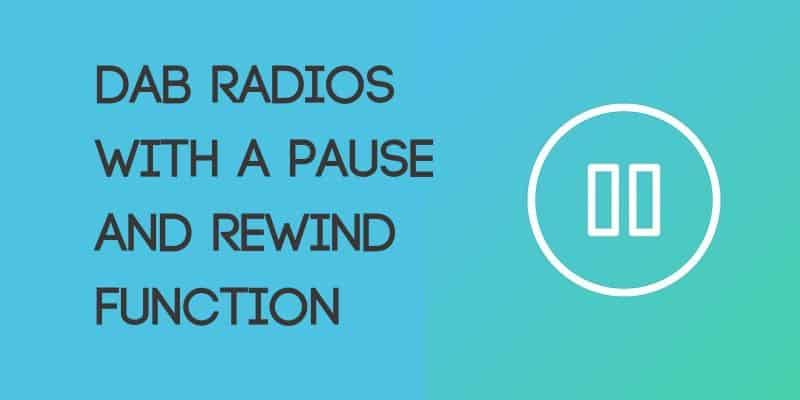 DAB Radio With Pause Rewind